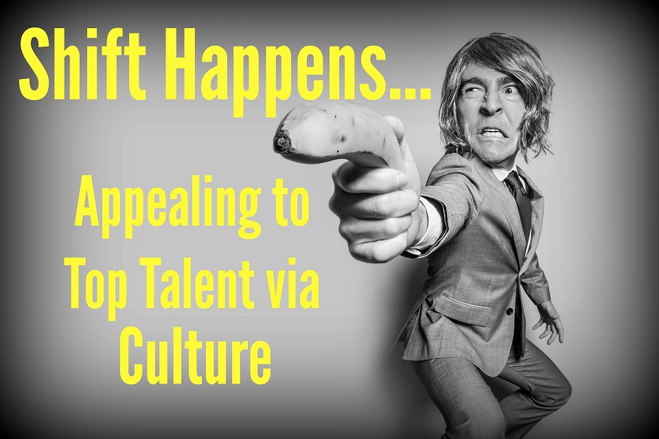 Shift Happens: Appealing to Top Talent via Culture