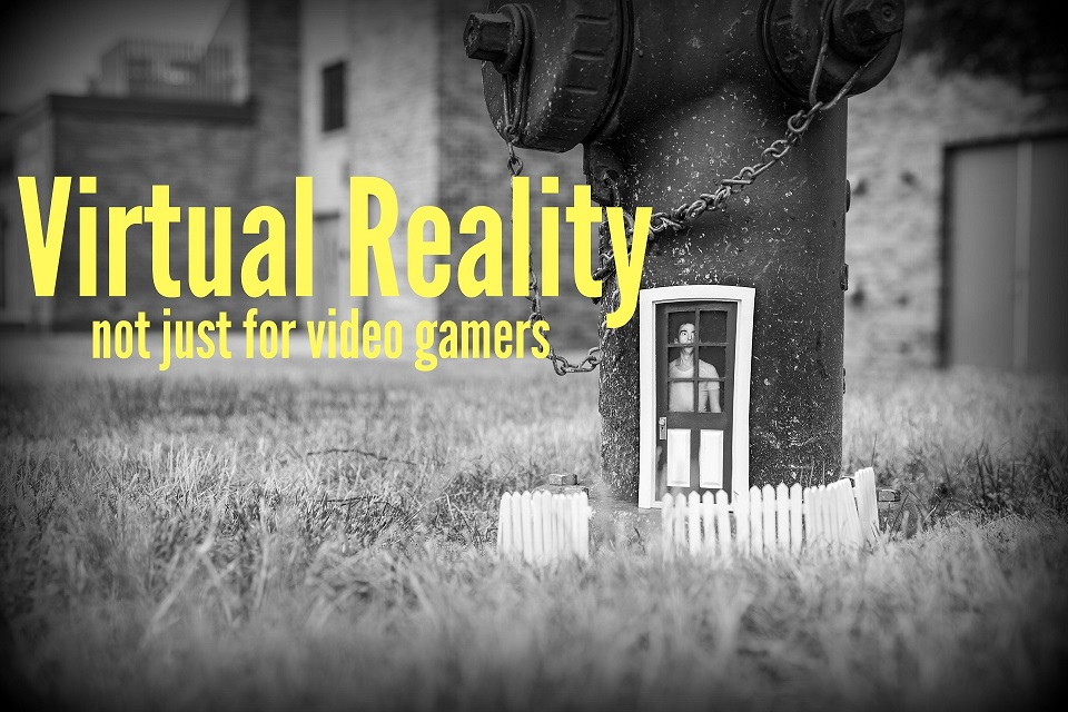 Virtual Reality: Not Just for Video Gamers