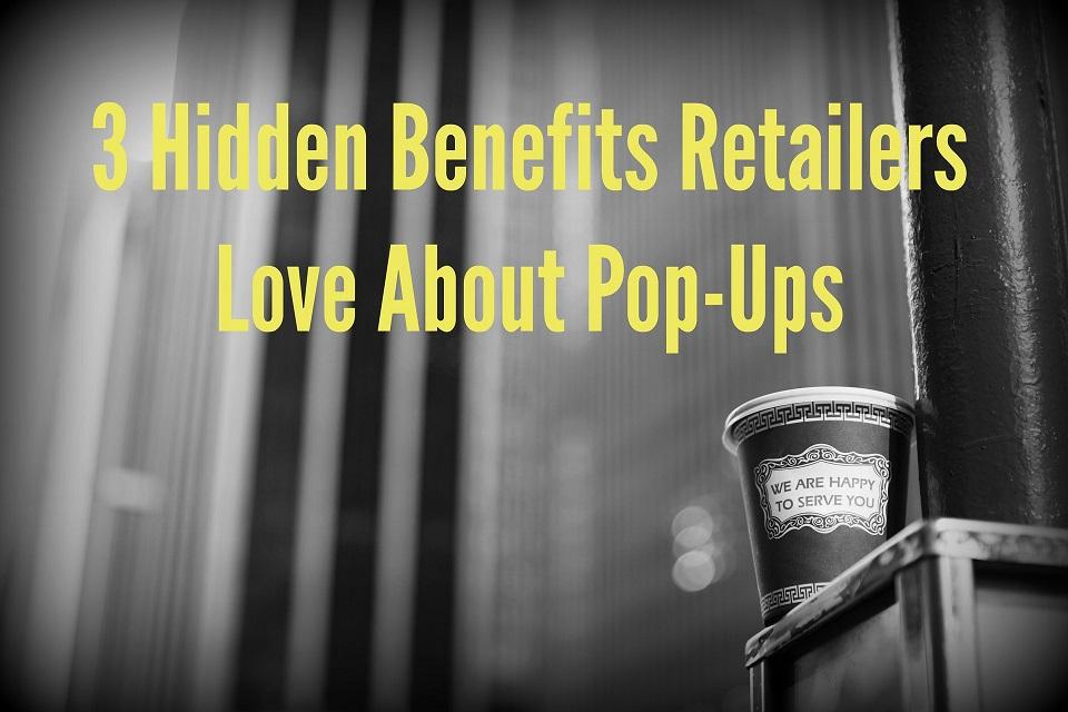 3 Hidden Benefits Retailers Love About Pop-Ups