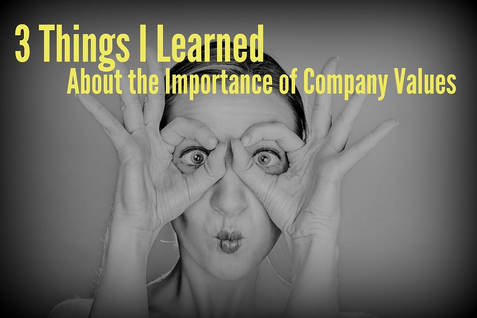 3 Things I Learned About the Importance of Company Values