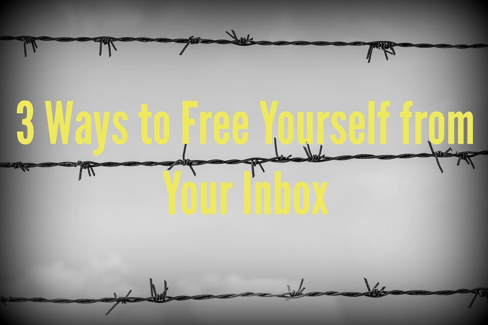 3 Ways to Free Yourself from Your Inbox