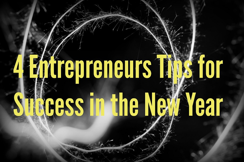 4 Entrepreneurs Tips for Success in the New Year