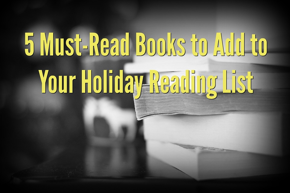 5 Must-Read Books to Add to Your Holiday Reading List