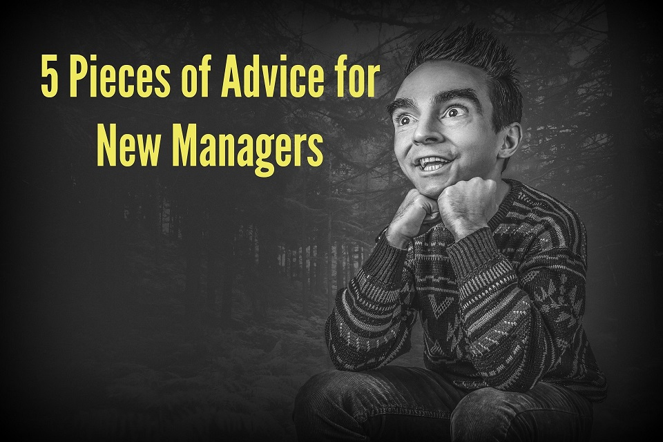 5 Pieces of Advice for New Managers