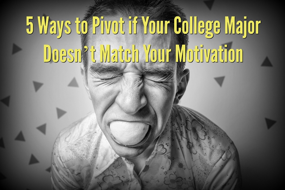 5 Ways to Pivot if Your College Major Doesn't Match Your Motivation