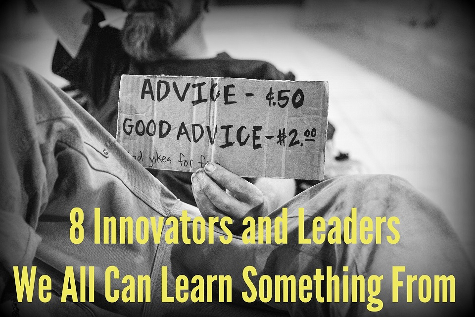 8 Innovators and Leaders We All Can Learn Something From