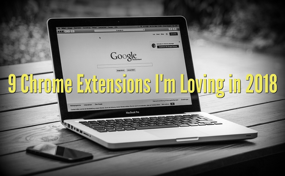 9 Chrome Extensions I'm Loving in 2018