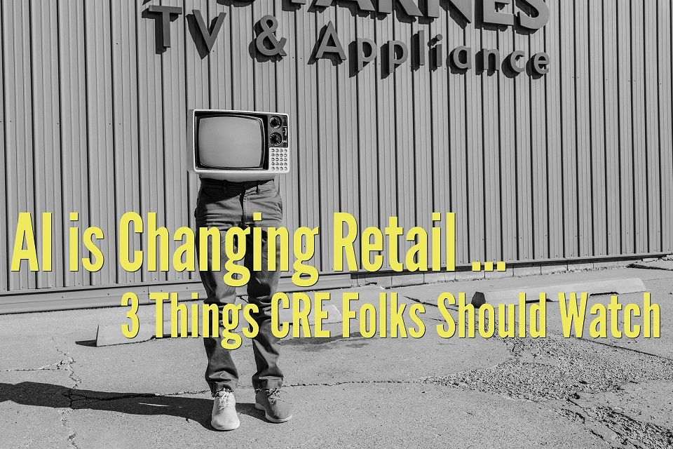 AI is Changing Retail: 3 Things CRE Folks Should Watch