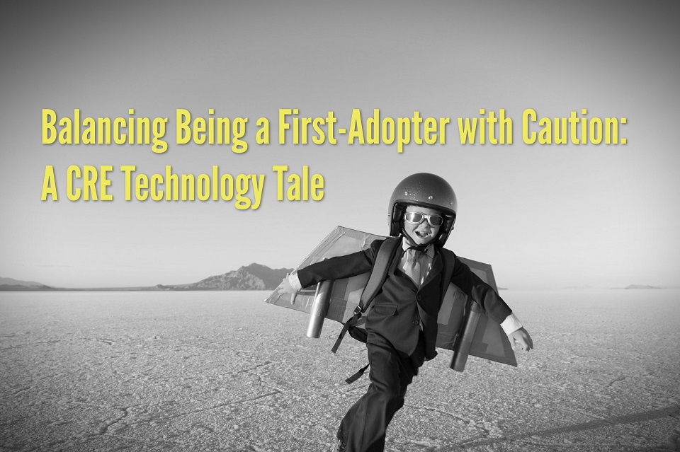 Balancing Being a First-Adopter with Caution: A CRE Technology Tale