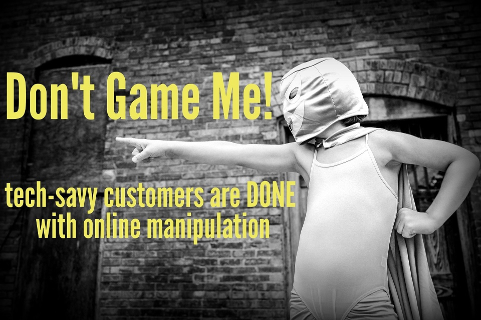 Don't Game Me: Tech-Savvy Customers are Done With Online Manipulation