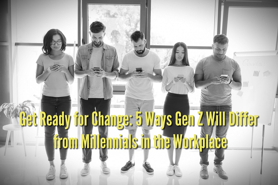 Get Ready for Change: 5 Ways Gen Z Will Differ from Millennials in the Workplace