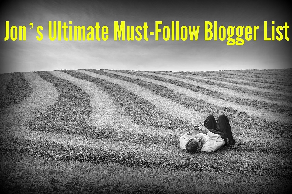 Jon's Ultimate Must-Follow Blogger List