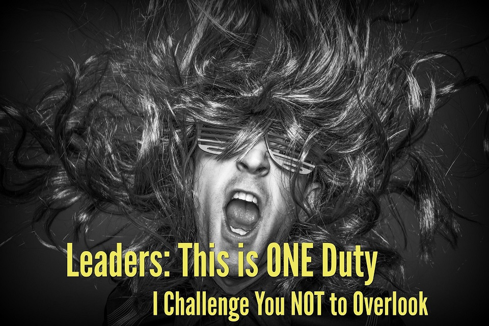 Leaders: This is ONE Duty I Challenge You NOT to Overlook