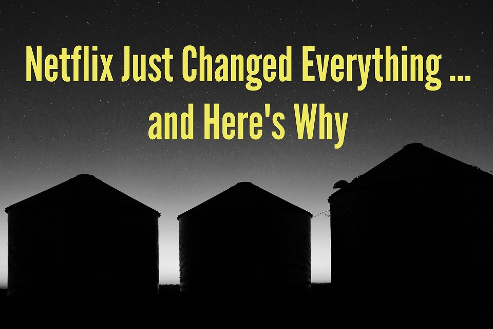 Netflix Just Changed Everything ... and Here's Why