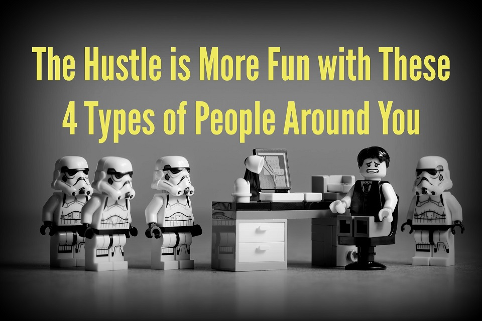 The Hustle is More Fun with These 4 Types of People Around You