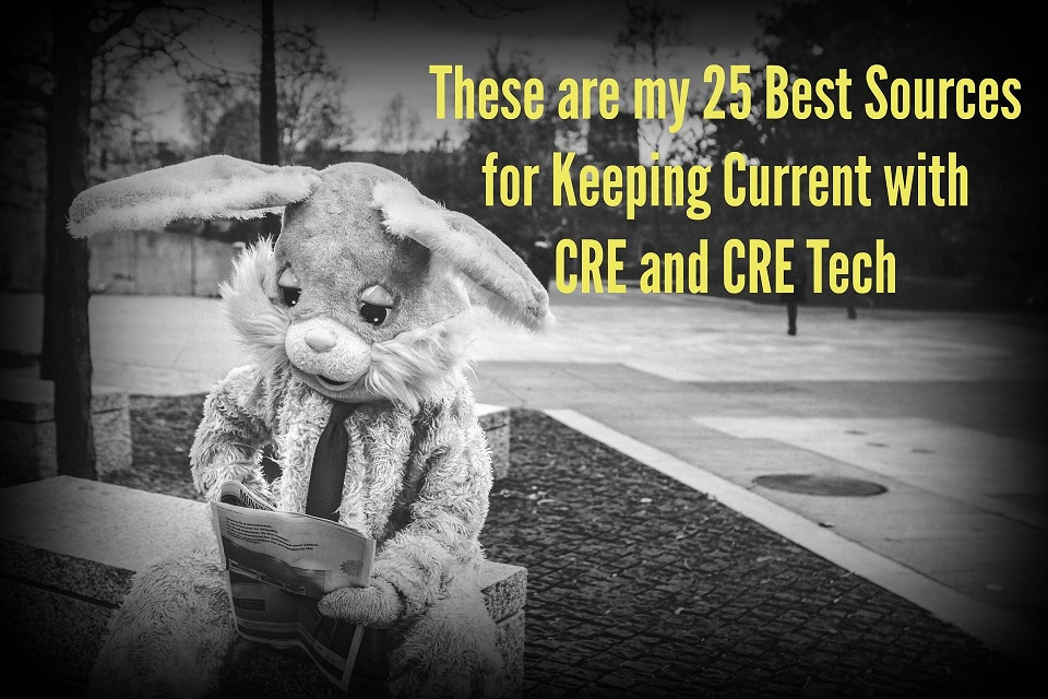 These are my 25 Best Sources for Keeping Current with CRE and CRE Tech