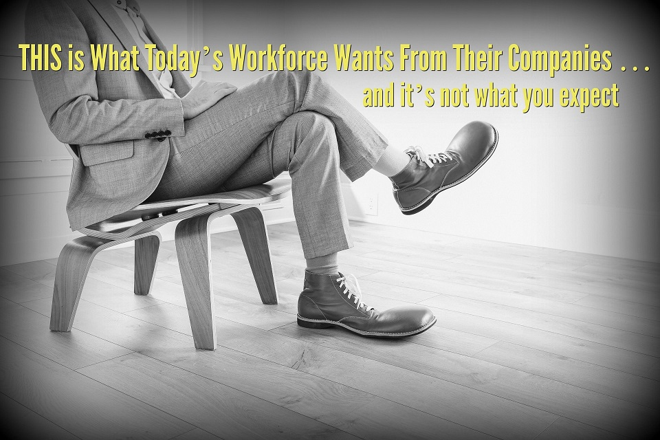 THIS is What Today's Workforce Wants From Their Companies  … and it's not what you expect
