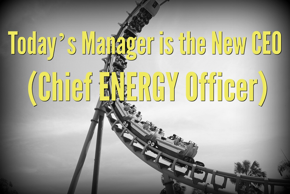 Today's Manager is the New CEO (Chief ENERGY Officer)