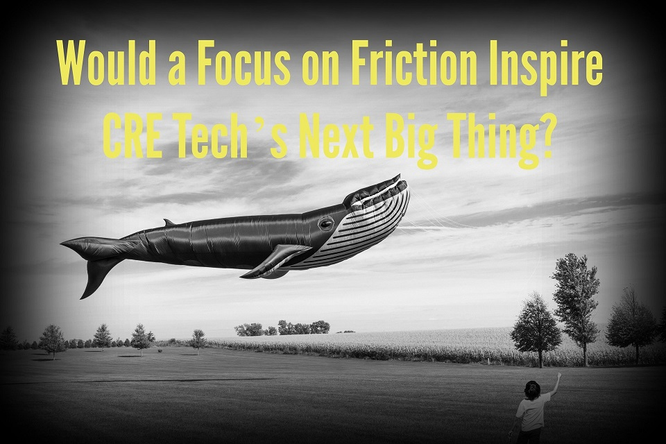 Would a Focus on Friction Inspire CRE Tech's Next Big Thing?