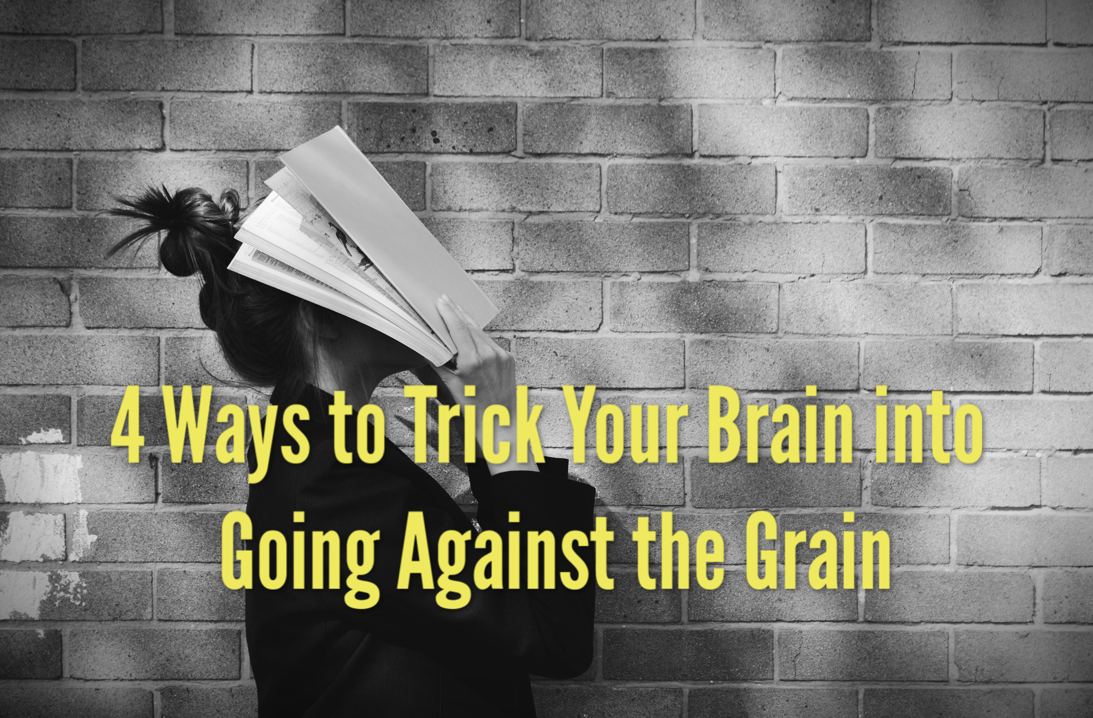 4 Ways to Trick Your Brain into Going Against the Grain