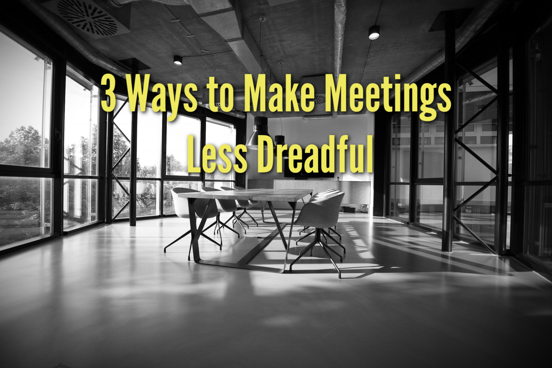 3 Ways to Make Meetings Less Dreadful