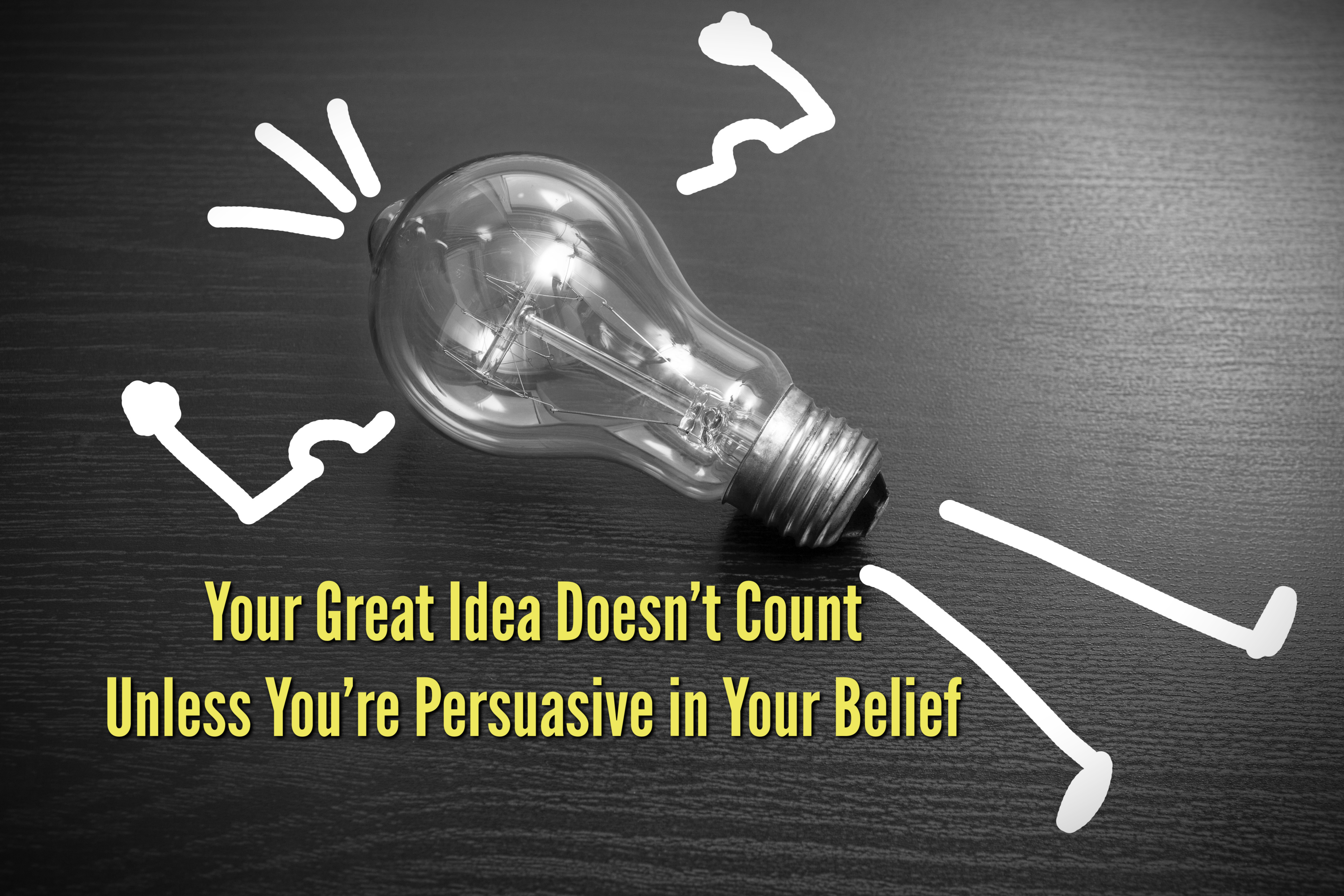 Your Great Idea Doesn't Count Unless You're Persuasive in Your Belief
