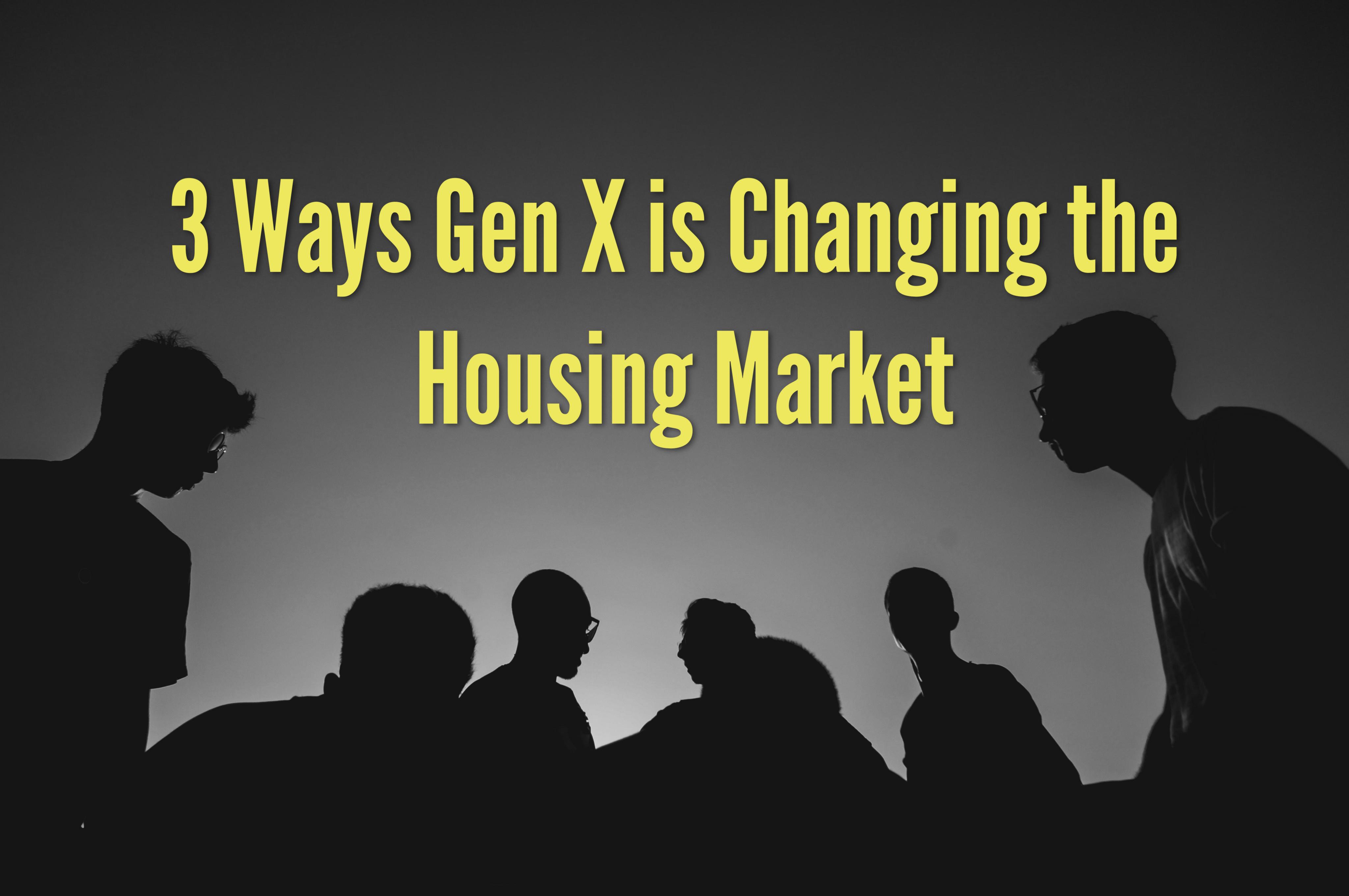 3 Ways Gen X is Changing the Housing Market