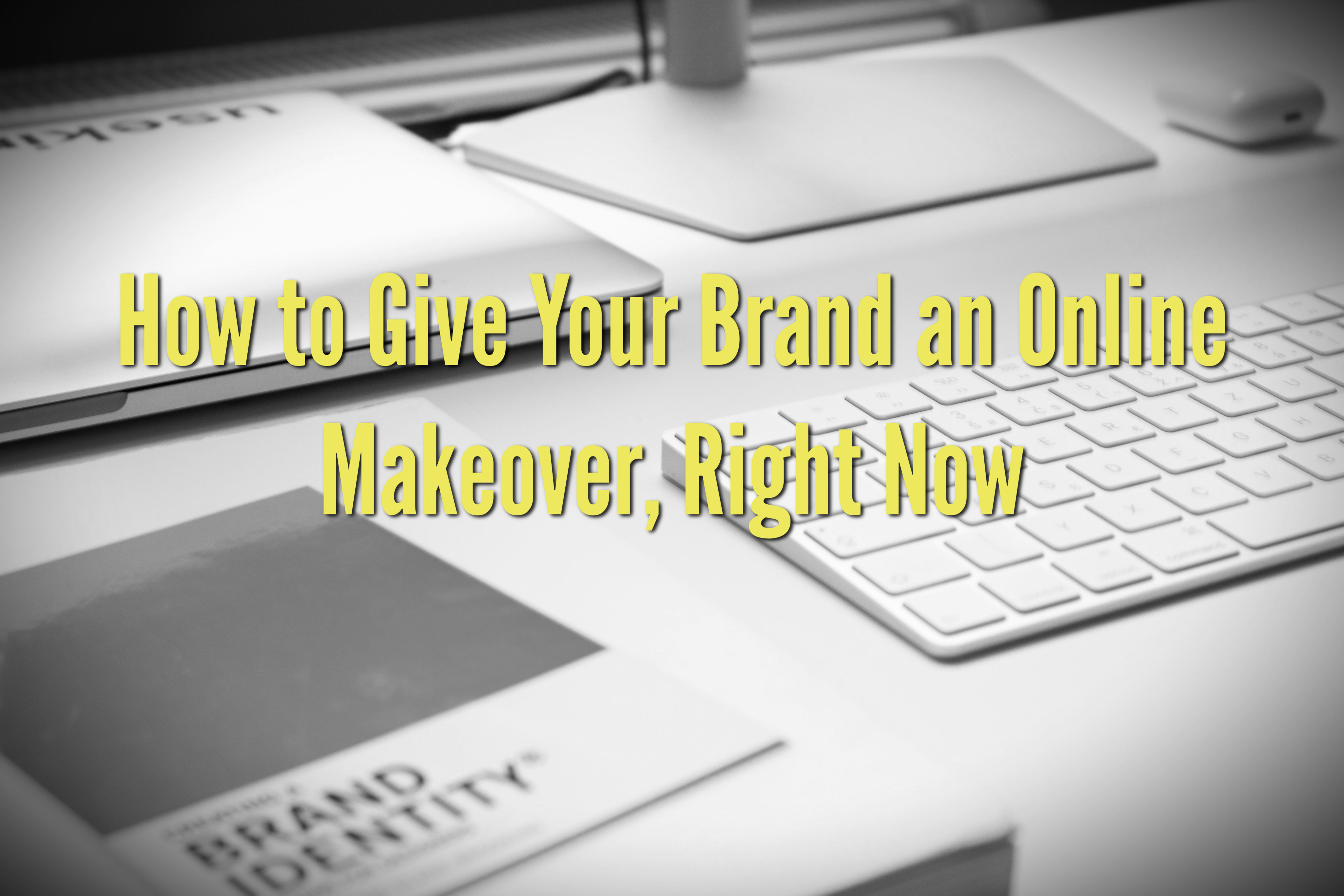 How to Give Your Brand an Online Makeover, Right Now