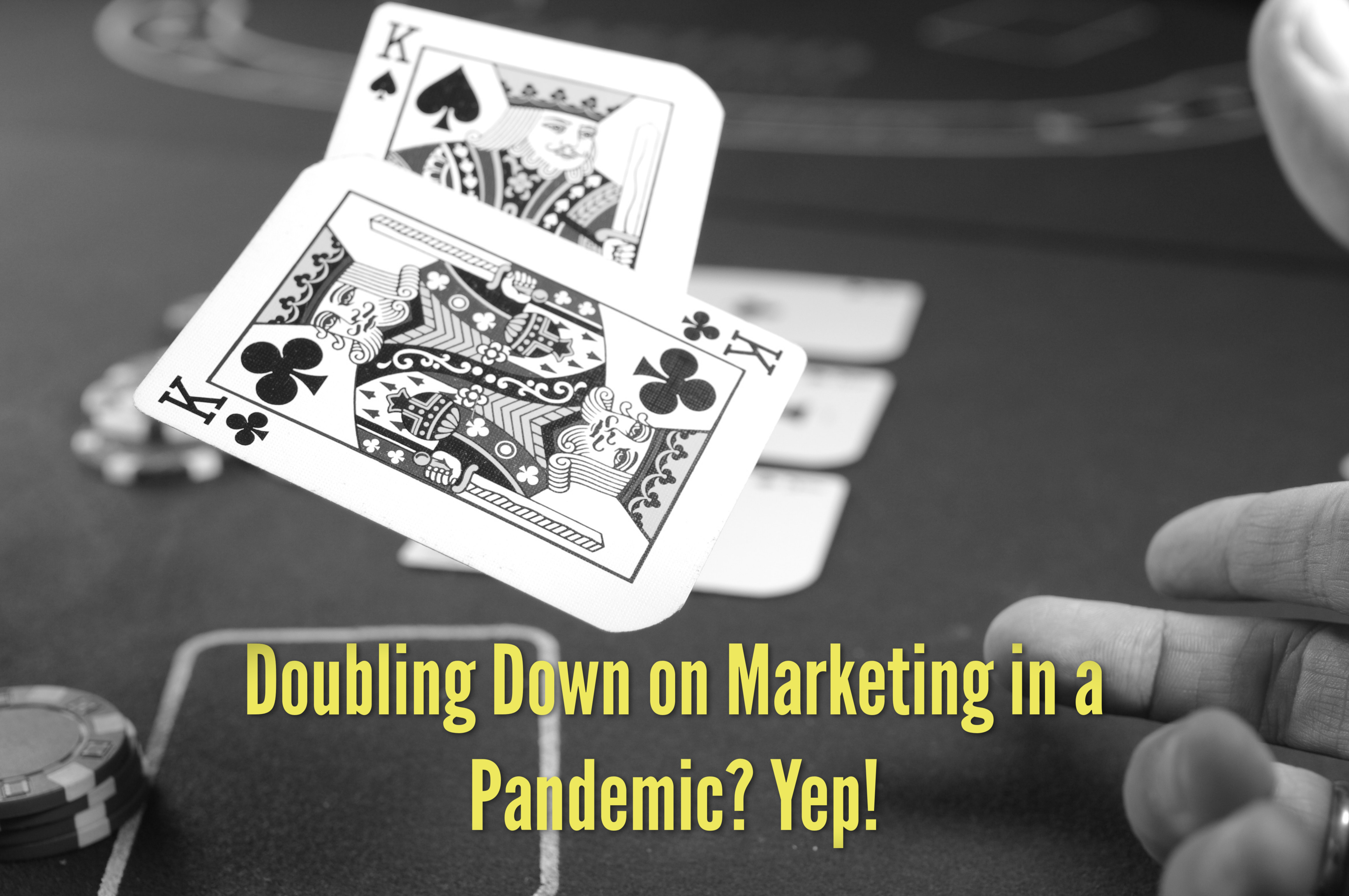 Doubling Down on Marketing in a Pandemic? Yep!