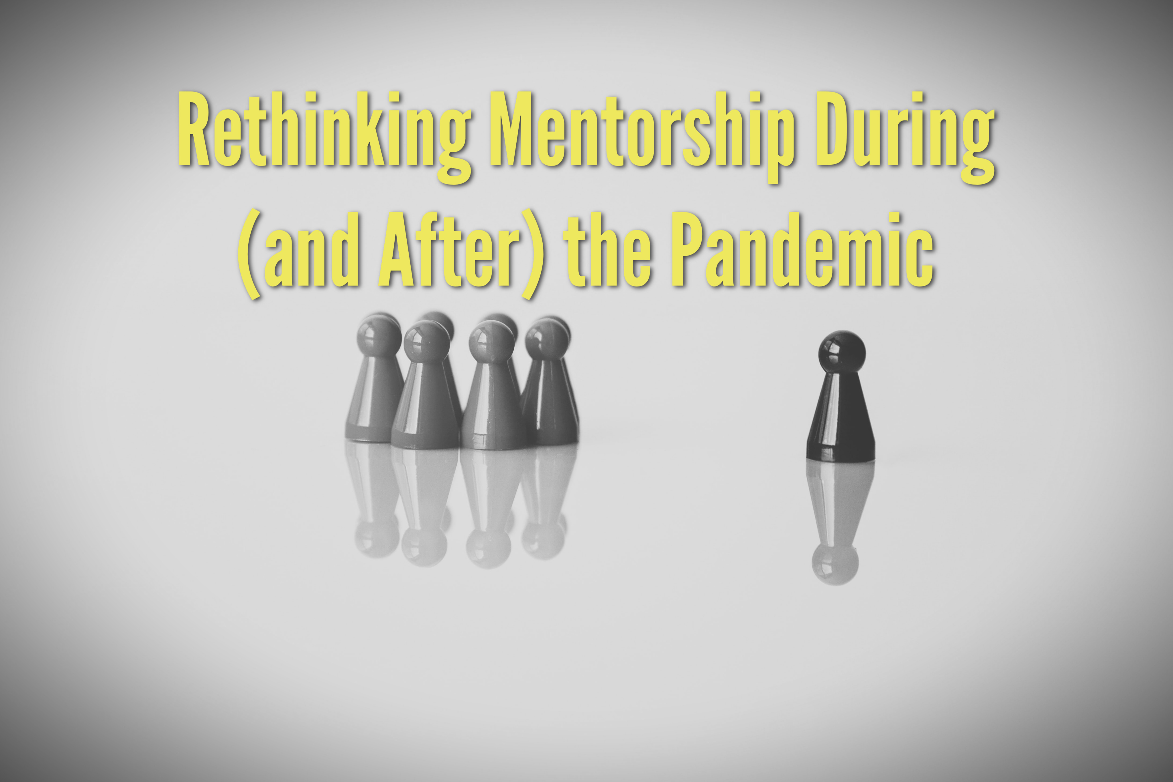 Rethinking Mentorship During (and After) the Pandemic