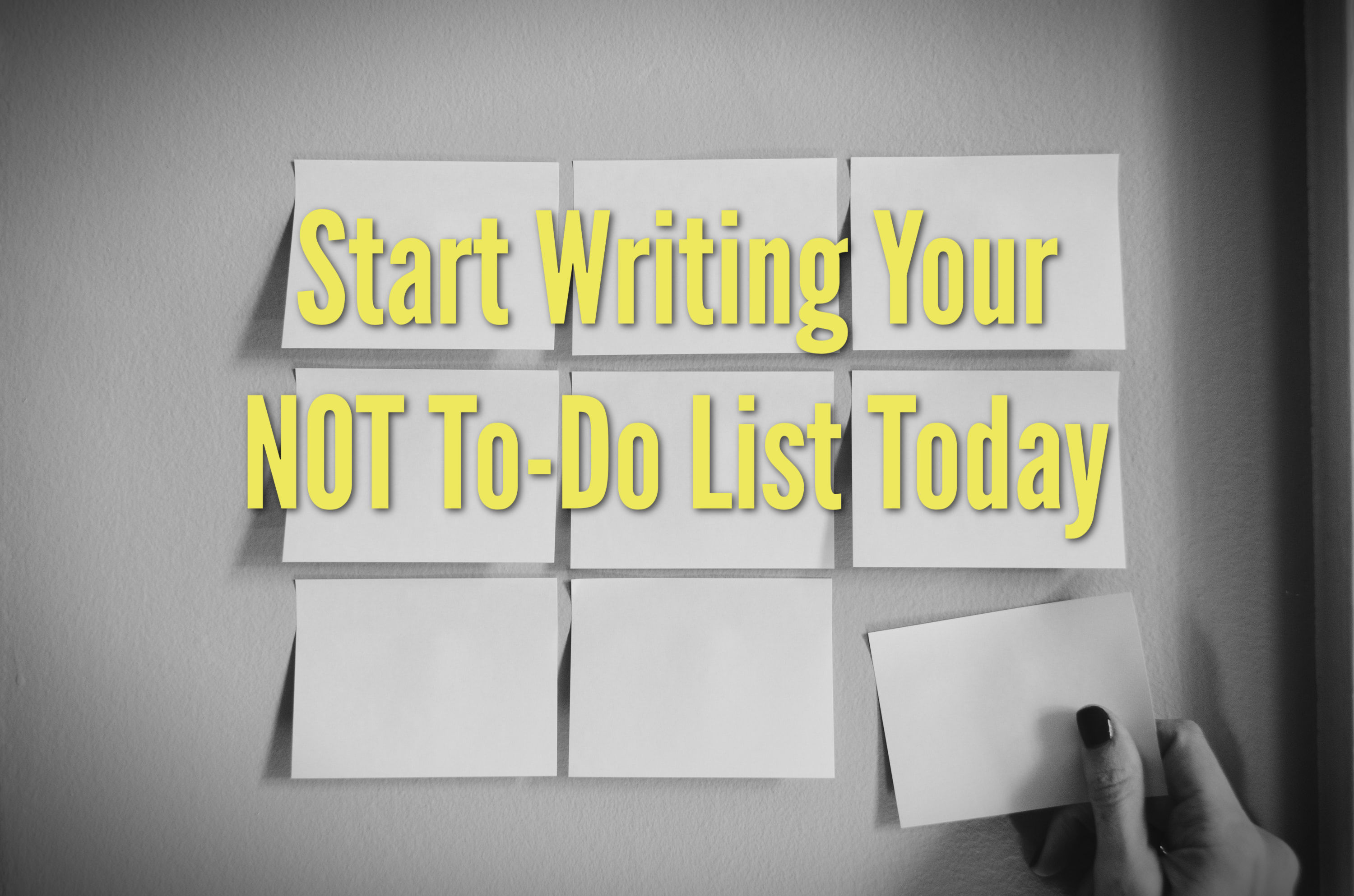 Start Writing Your NOT To-Do List Today