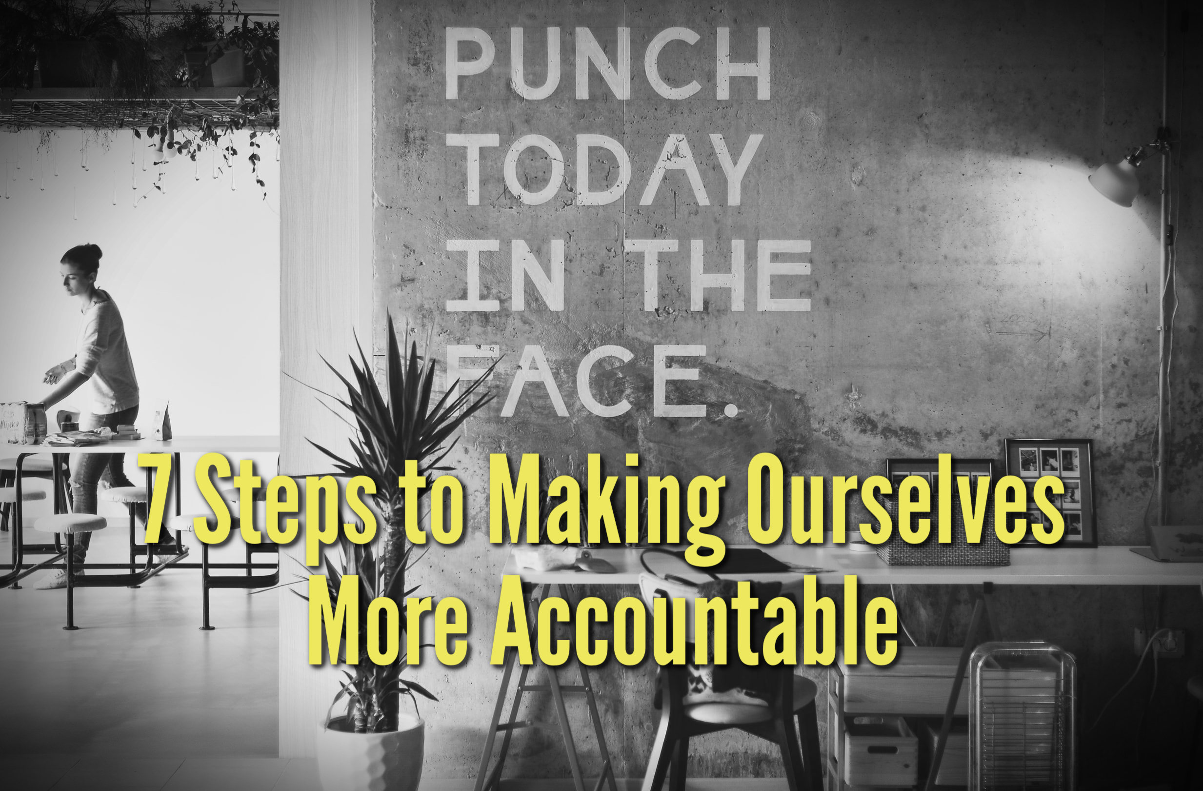 7 Steps to Making Ourselves More Accountable
