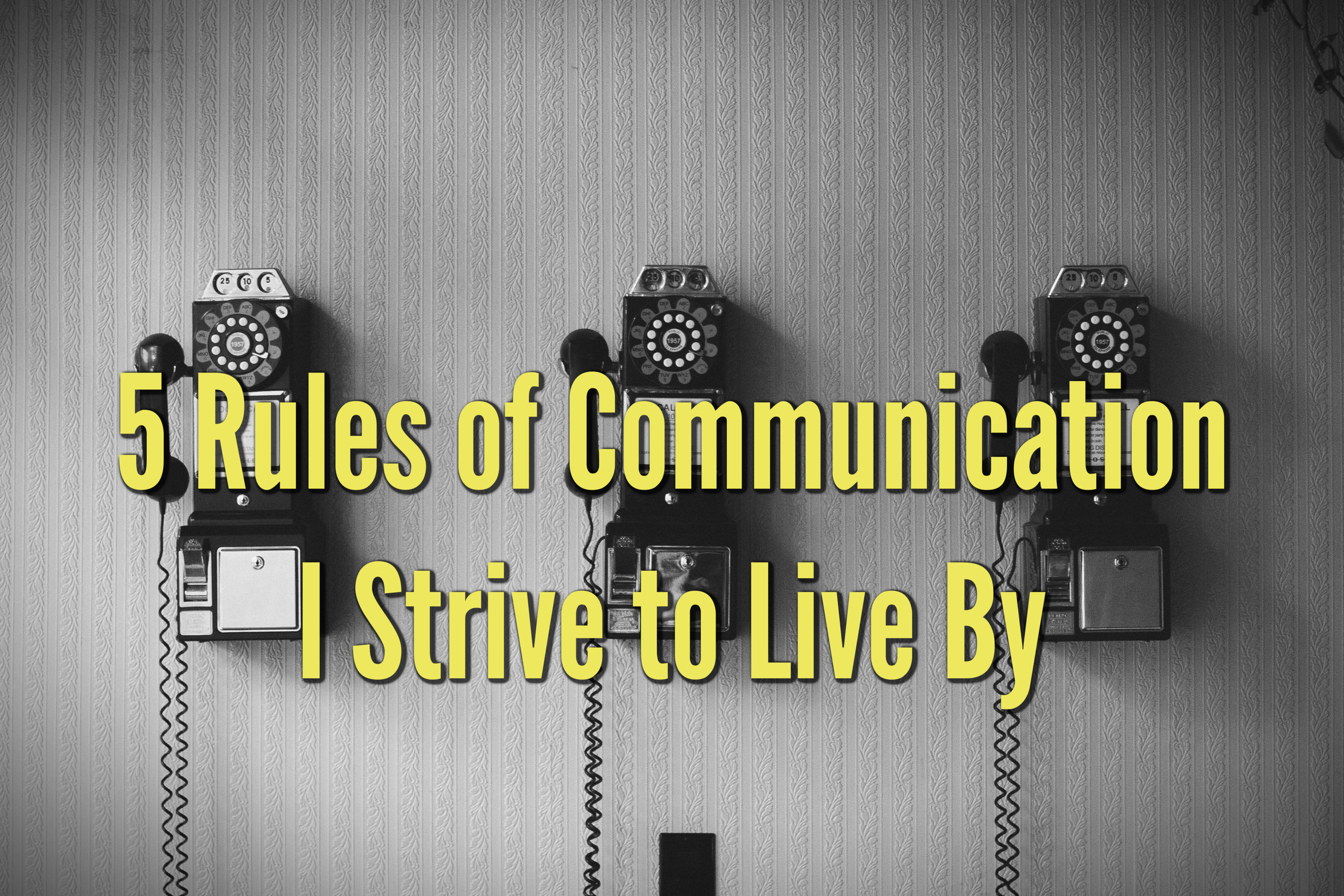 5 Rules of Communication I Strive to Live By