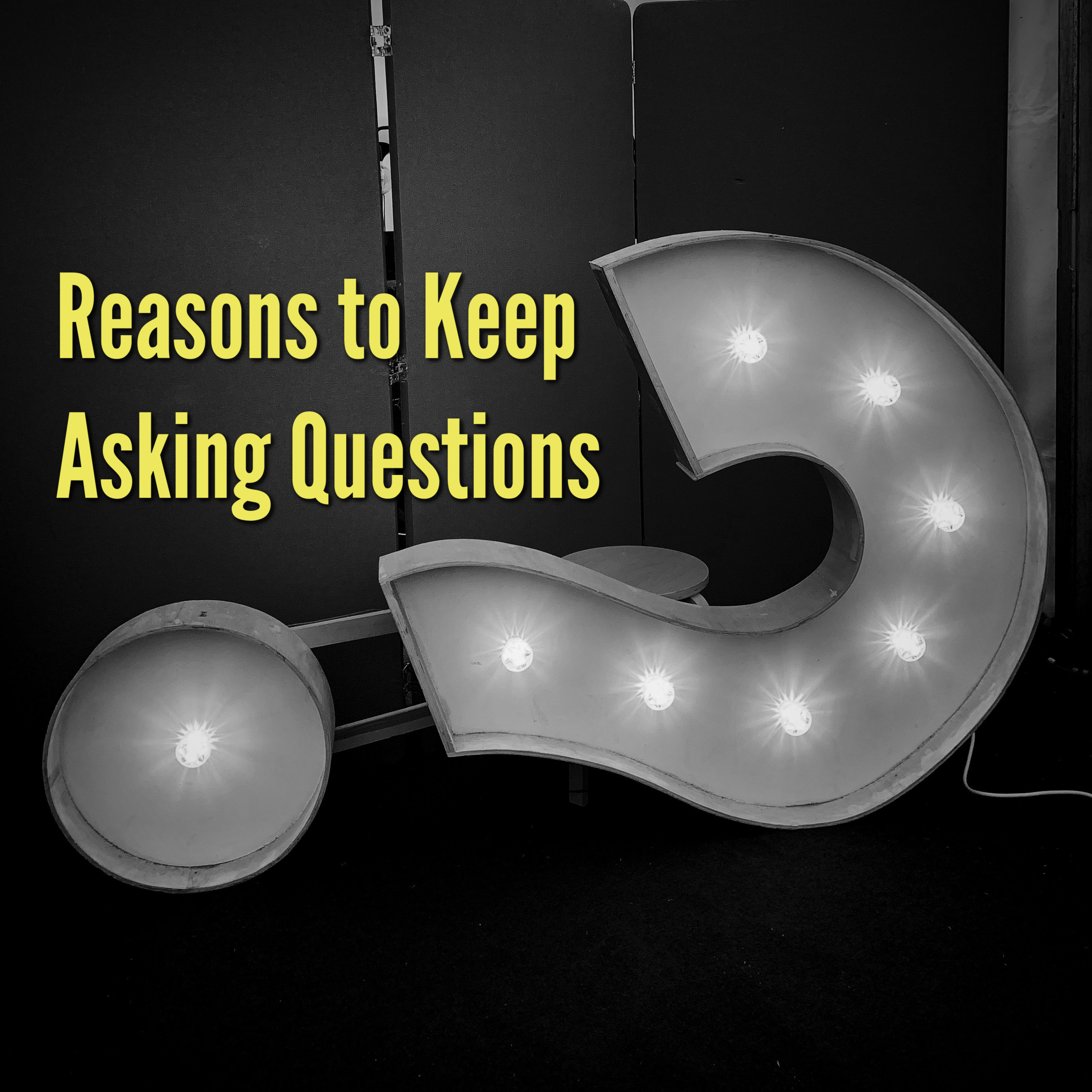 Reasons to Keep Asking Questions