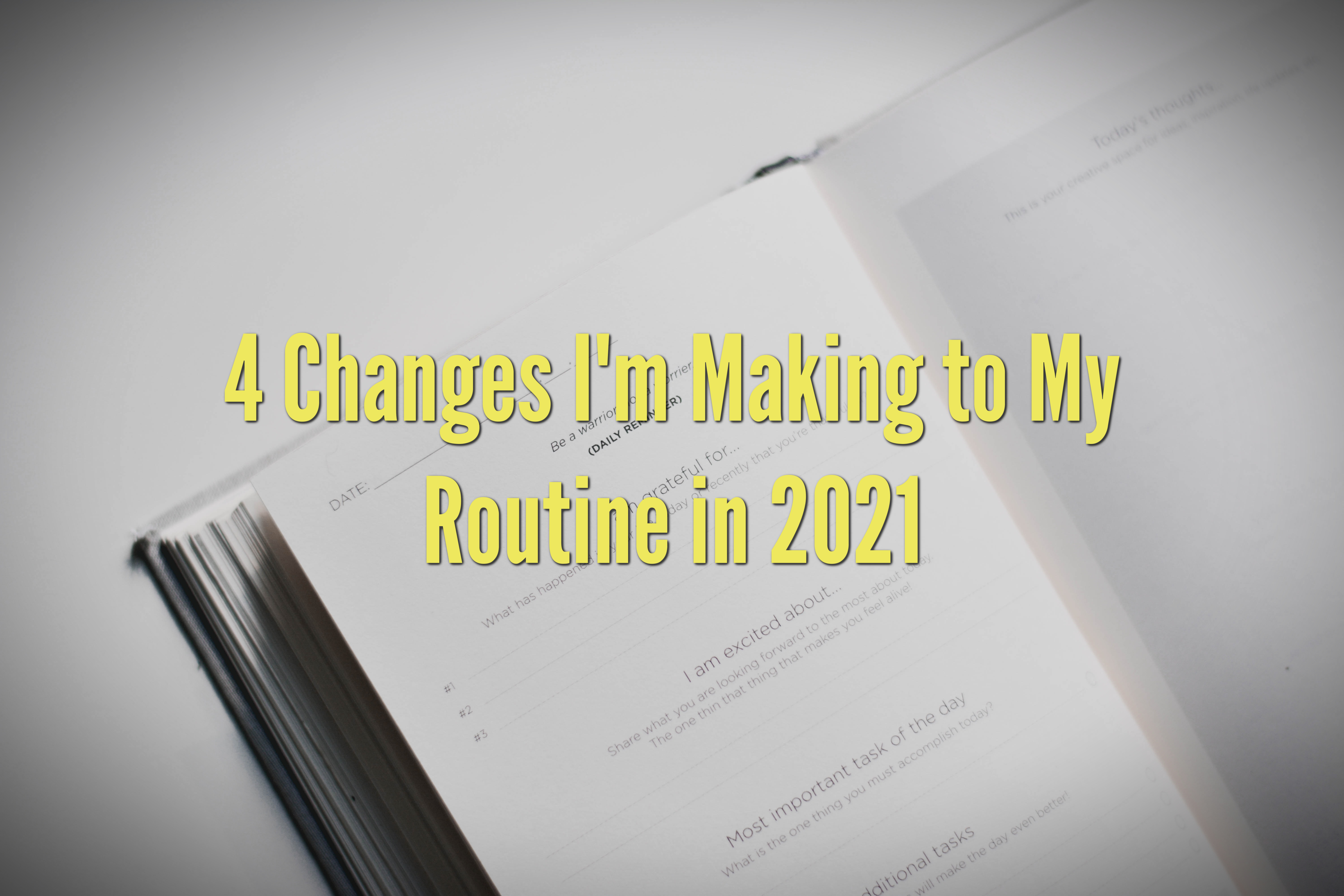 4 Changes I'm Making to My Routine in 2021