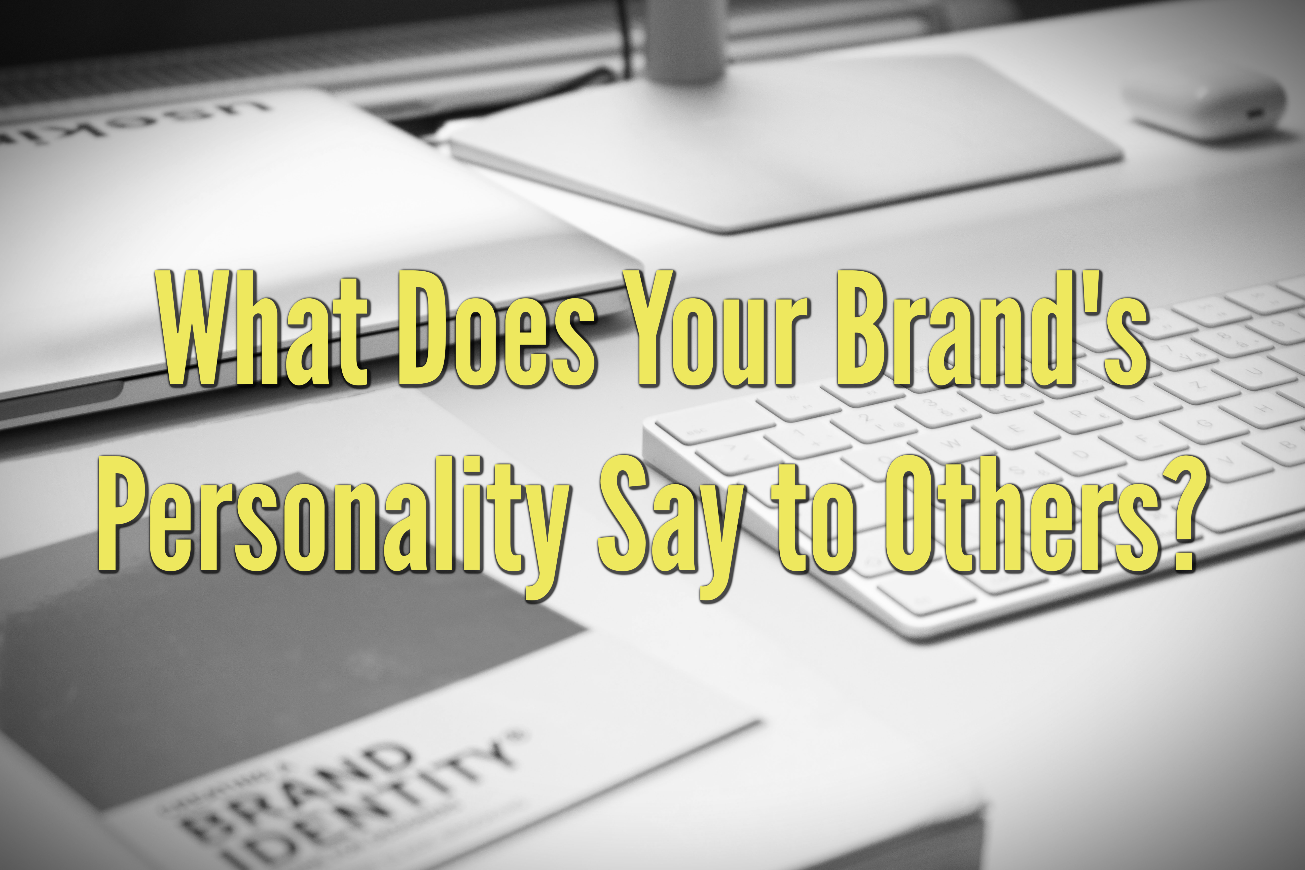 What Does Your Brand's Personality Say to Others?