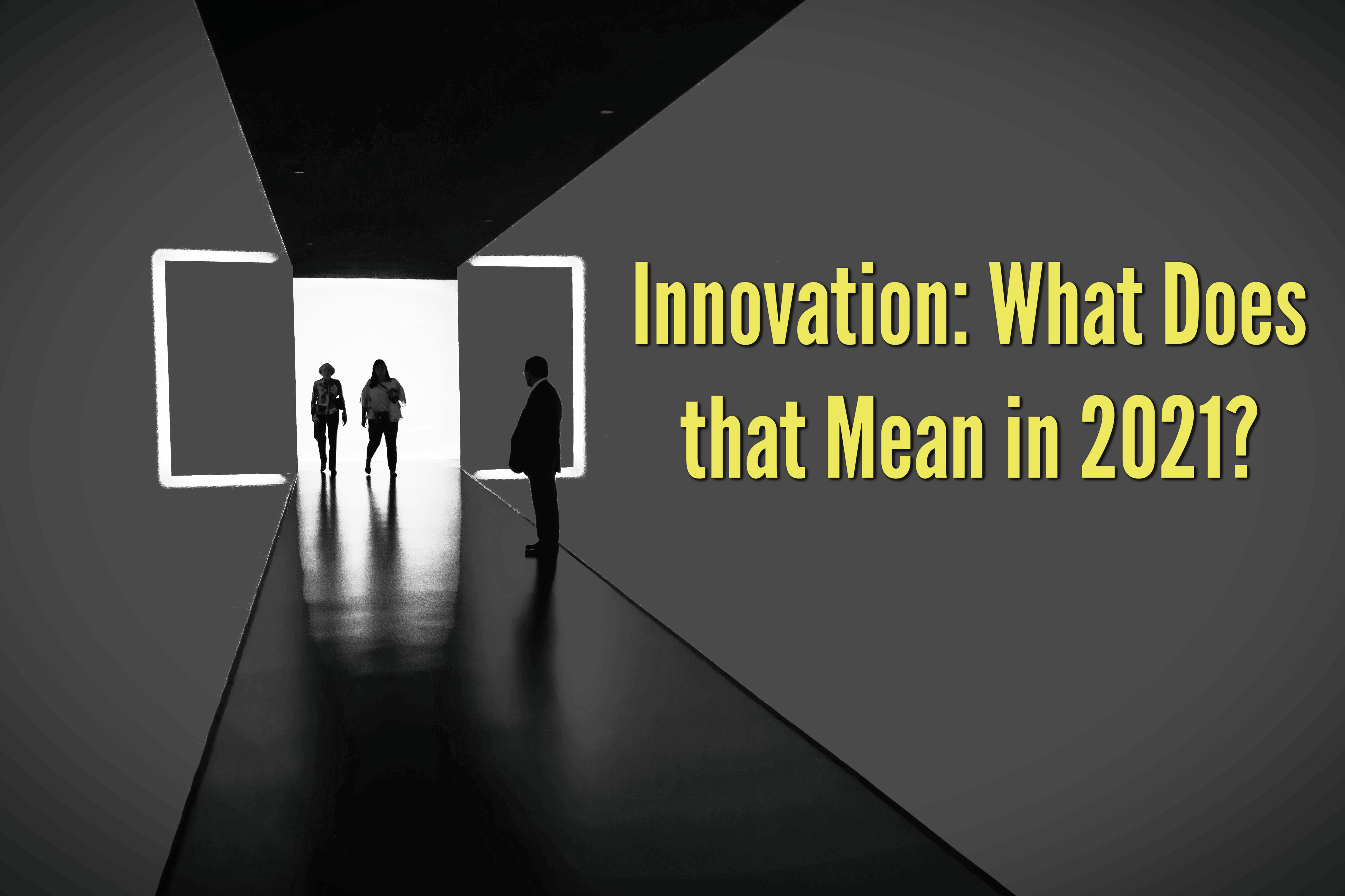 Innovation: What Does that Mean in 2021?