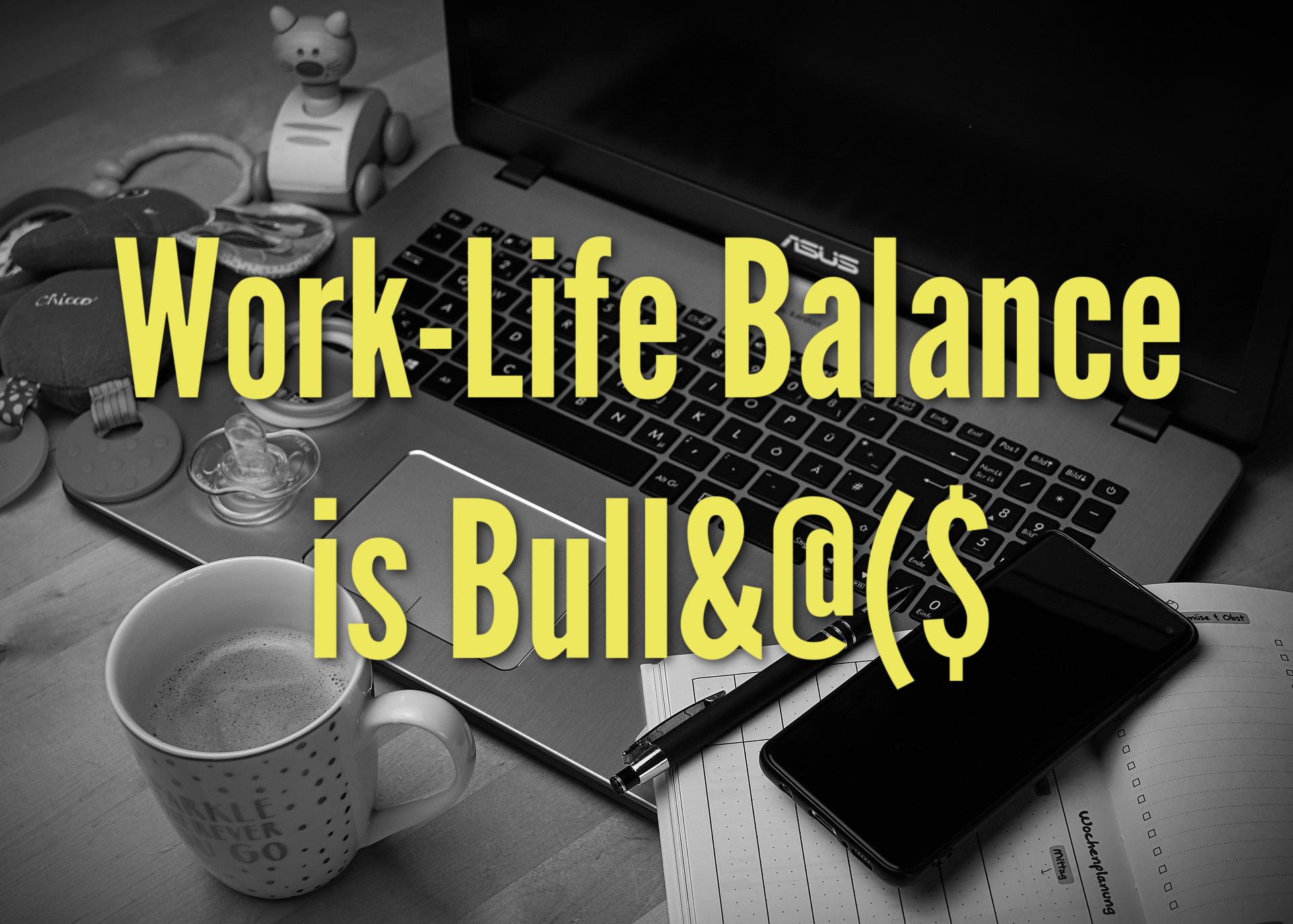 Work-Life Balance is Bull&@($