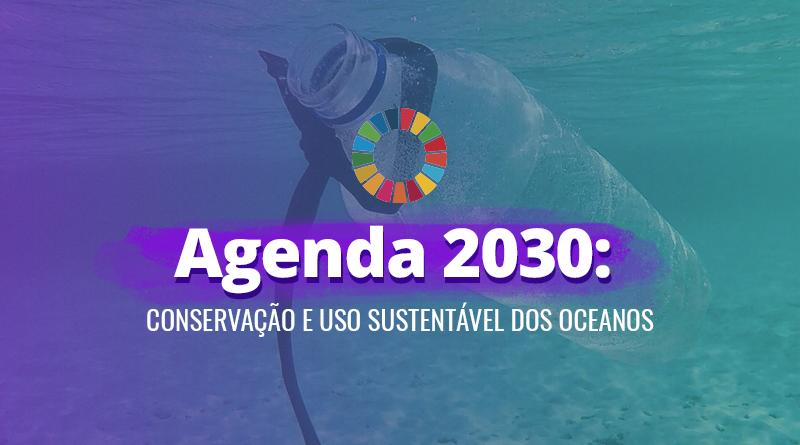 Ao fundo, a imagem de uma garrafa PET flutuando no mar com o título do artigo, Agenda 2030: Conservação e uso sustentável dos oceanos, na frente.