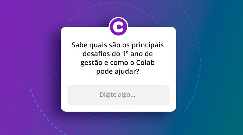 A imagem mostra uma caixa de perguntas do Instagram na qual está escrito Sabe quais são os principais desafios do 1° ano de gestão e como o Colab pode ajudar?