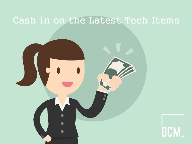 Cash in on the latest tech items
