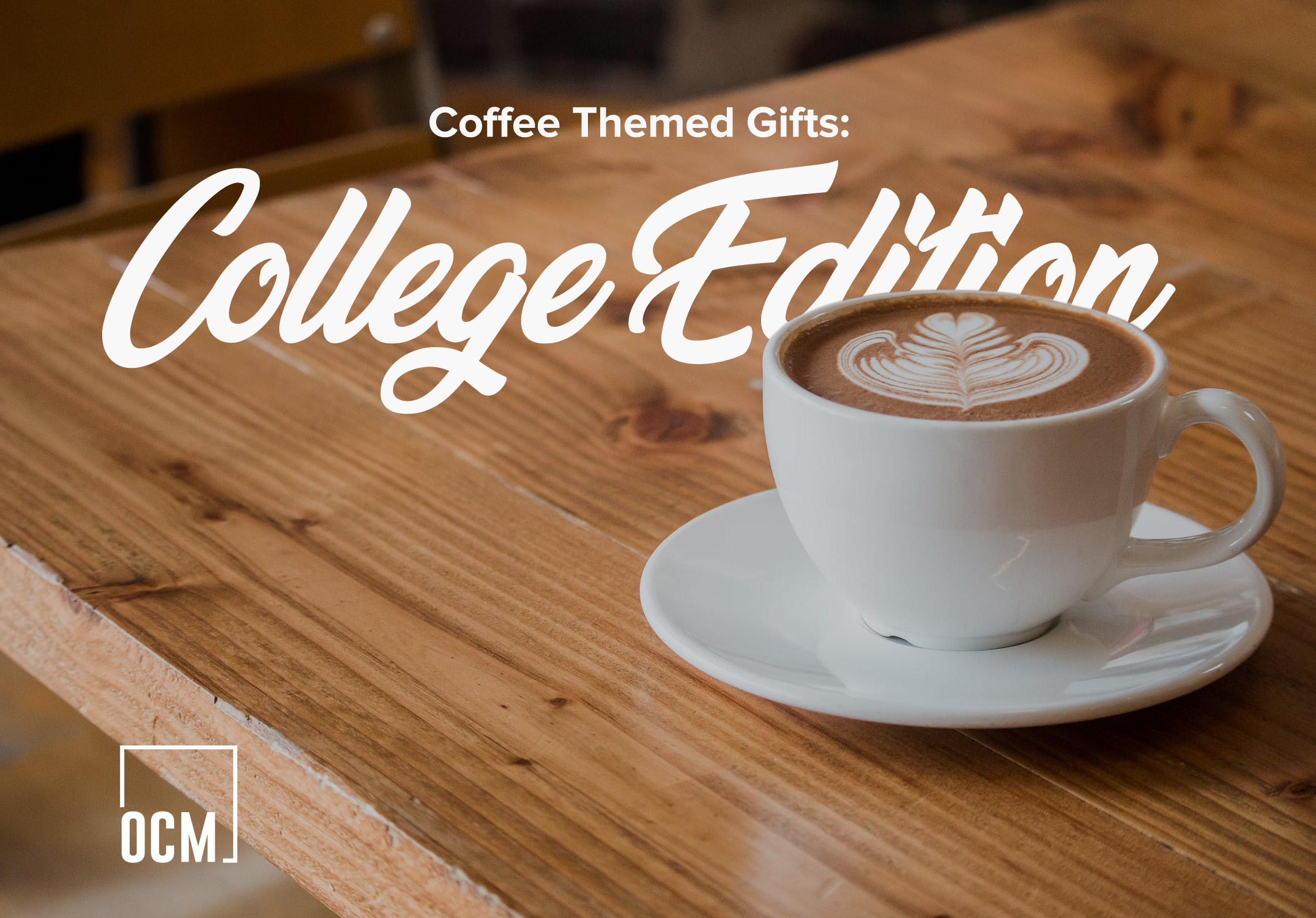 Coffee Themed Gifts: College Edition
