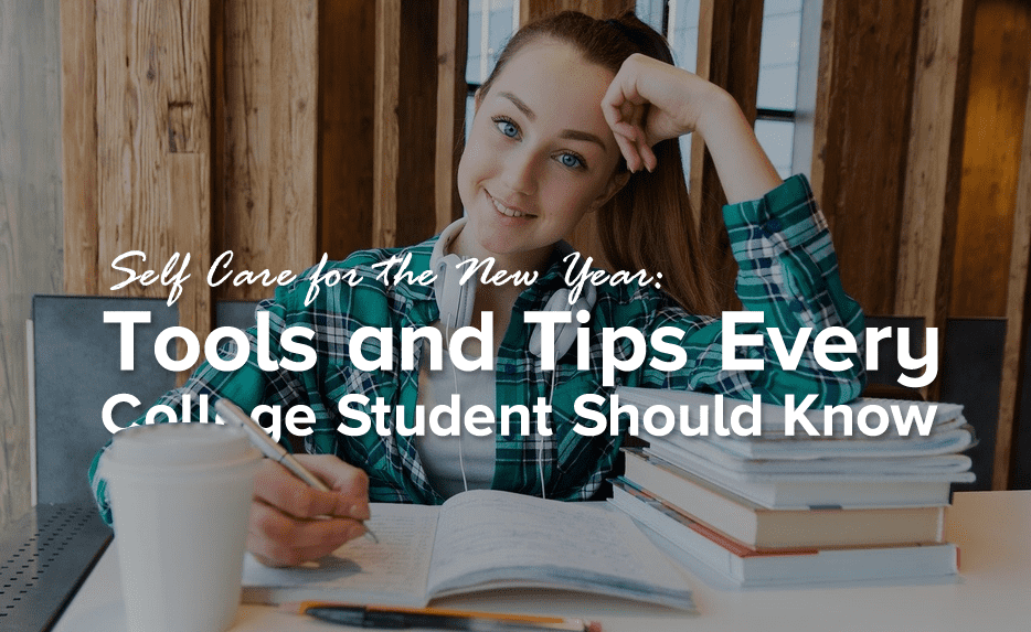 Self Care for the New Year: Tools and Tips Every College Student Should Know