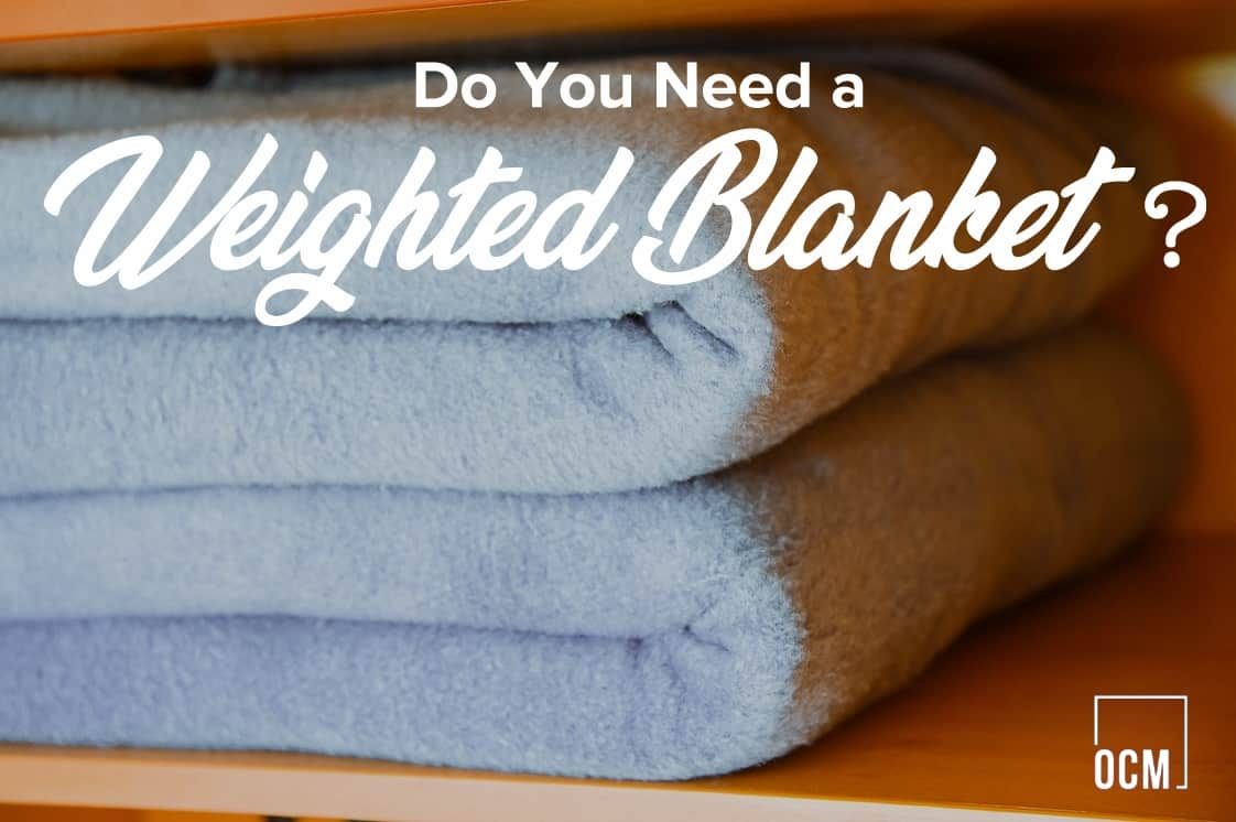 Do you need a weighted blanket? the answer is yes
