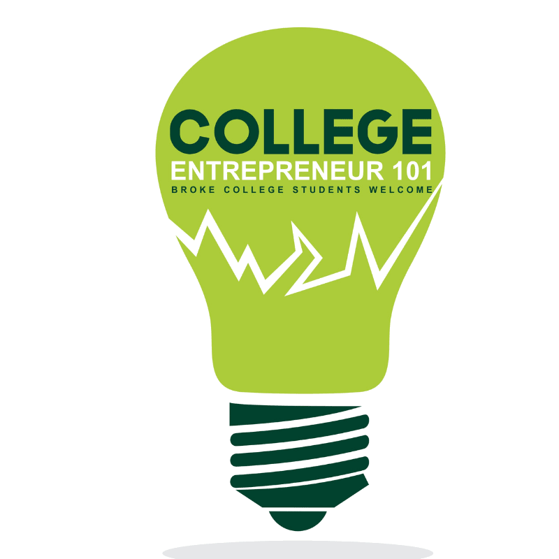 College Entrepreneur 101 Broke college students welcome