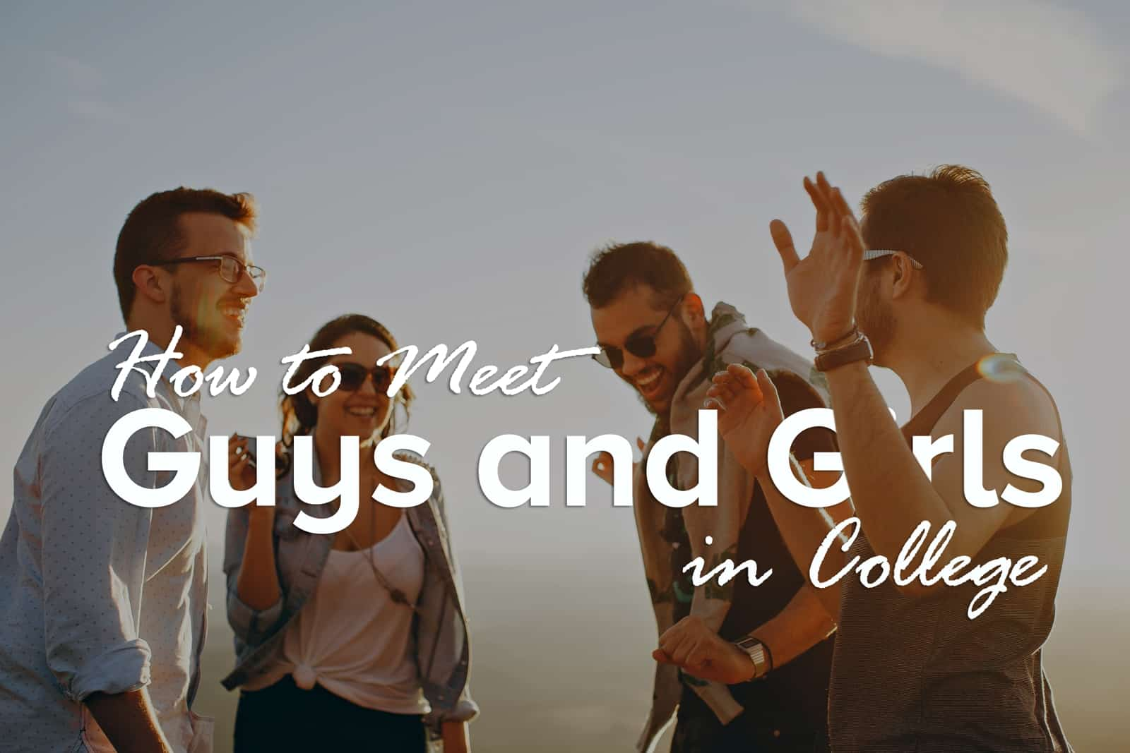 How to meet guys and girls in college