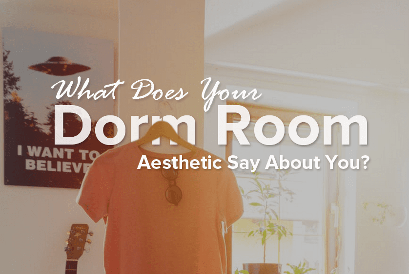 What does your dorm room aesthetic say about you
