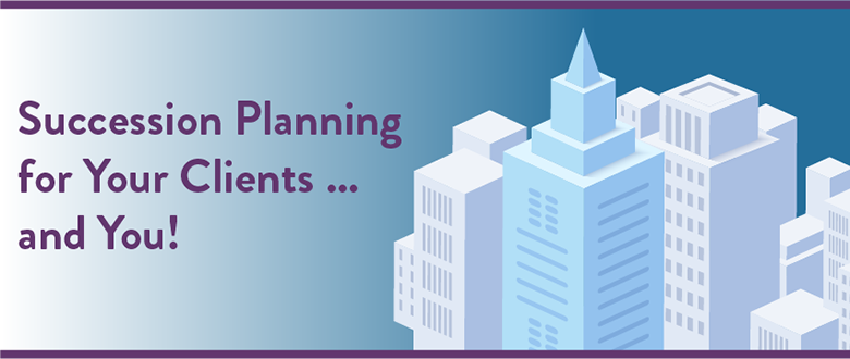 Succession Planning for your clients…and You!
