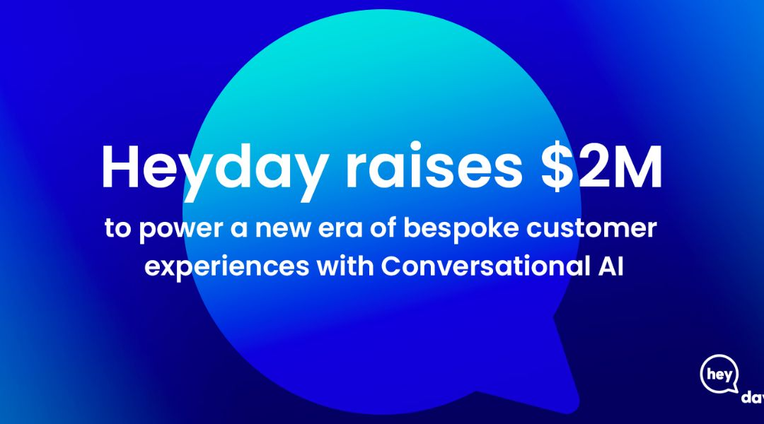 Heyday raises $2M to power a new era of bespoke customer experiences with Conversational AI