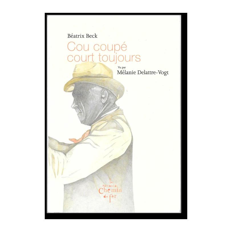 Roman de Béatrix BECK, livre neuf, aux éditions du Chemin de fer, proposé par la librairie Malkavian.